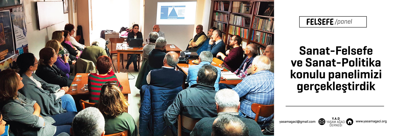 Sanat-Felsefe ve Sanat-Politika konulu panelimizi gerçekleştirdik